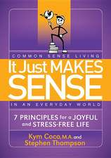 It Just Makes Sense:  7 Principles for a Joyful and Stress Free Life
