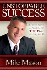 Unstoppable Success:  A Proven System for Reaching the Top 1% in Everything You Do