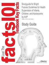 Studyguide for Bright Futures Guidelines for Health Supervision of Infants, Children, and Adolescents by Aap, ISBN 9781581102239