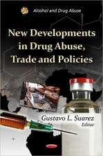 New Developments in Drug Abuse, Trade & Policies