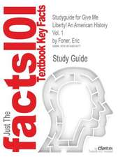 Studyguide for Give Me Liberty! an American History Vol. 1 by Foner, Eric, ISBN 9780393930276