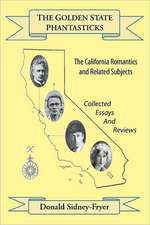 The Golden State Phantasticks:  The California Romantics and Related Subjects (Collected Essays and Reviews)