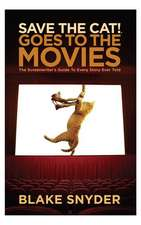 Save the Cat Goes to the Movies:  The Screenwriter's Guide to Every Story Ever Told
