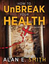 How to Unbreak Your Health:  Your Map to the World of Complementary and Alternative Therapies, 2nd Edition