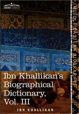 Ibn Khallikan's Biographical Dictionary, Vol. III (in 4 Volumes)
