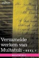 Verzamelde Werken Van Multatuli (in 10 Delen) - Deel I - Max Havelaar of de Koffieveilingen Der Nederlandsche Handelmaatschappy En Studien Over Multat