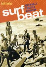Surf Beat:  Rock 'n' Roll's Forgotten Revolution