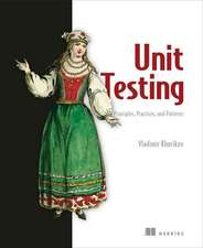 Unit Testing Principles, Practices, and Patterns: Effective Testing Styles, Patterns, and Reliable Automation for Unit Testing, Mocking, and Integrati