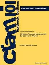 Studyguide for Strategic Financial Management by Weaver, Samuel C., ISBN 9780324318753