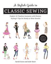 A Stylish Guide to Classic Sewing: Explore 30 Timeless Garments with History, Styling & Tips for Ready-To-Wear Results