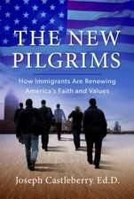 The New Pilgrims:  How Immigrants Are Renewing America's Faith and Values