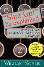 """Shut Up!"" He Explained:  A Writer's Guide to the Uses and Misuses of Dialogue"