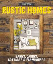 Country Living Rustic Homes:  Barns, Cabins & Farmhouses