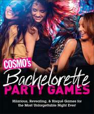 Cosmo's Bachelorette Party Games: Hilarious, Revealing & Risque Games for the Most Unforgettable Night Ever