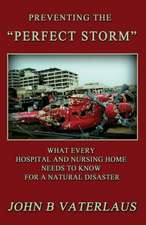 Preventing the Perfect Storm:  What Every Hospital and Nursing Home Needs to Know for a Natural Disaster