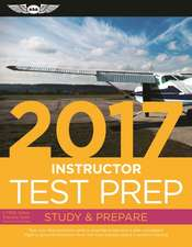 Instructor Test Prep 2017 Book and Tutorial Software Bundle: Study & Prepare: Pass your test and know what is essential to become a safe, competent pilot — from the most trusted source in aviation training