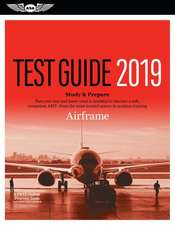Airframe Test Guide 2019: Pass Your Test and Know What Is Essential to Become a Safe, Competent Amt from the Most Trusted Source in Aviation Tra