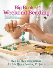 Big Book of Weekend Beading: Step-By-Step Instructions for 30+ Quick Beading Projects