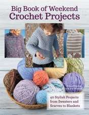Big Book of Weekend Crochet Projects:  40 Sytlish Projects from Sweaters and Scarves to Blankets