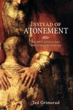 Instead of Atonement:  The Bible's Salvation Story and Our Hope for Wholeness