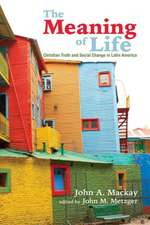 The Meaning of Life:  Christian Truth and Social Change in Latin America