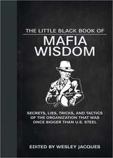 The Little Black Book of Mafia Wisdom:  Secrets, Lies, Tricks, and Tactics of the Organization That Was Once Bigger Than U.S. Steel