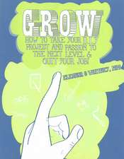 Grow:  How to Take Your DIY Project and Passion to the Next Level and Quit Your Job!