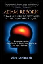 Adam Reborn:  A Family Guide to Surviving a Traumatic Brain Injury