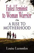 Failed Feminist to Woman Warrior:  A Rise to Motherhood