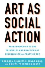 Art as Social Action: An Introduction to the Principles and Practices of Teaching Social Practice Art