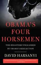 Obama's Four Horsemen: The Disasters Unleashed by Obama's Reelection