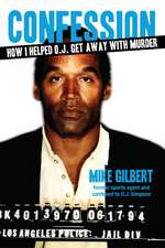 Confession: How I Helped O.J. Get Away With Murder