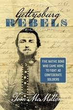 Gettysburg Rebels: Five Native Sons Who Came Home to Fight as Confederate Soldiers