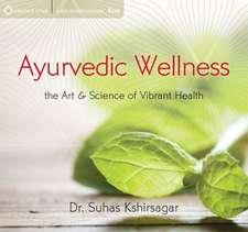 Ayurvedic Wellness:  The Art & Science of Vibrant Health