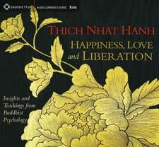 Happiness, Love, and Liberation:  Insights and Teachings from Buddhist Psychology