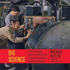 Big Science:  Ernest Lawrence and the Invention the Launched the Military-Industrial Complex