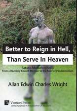 Better to Reign in Hell, Than Serve In Heaven