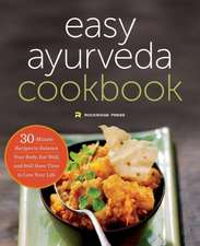The Easy Ayurveda Cookbook:  An Ayurvedic Cookbook to Balance Your Body and Eat Well