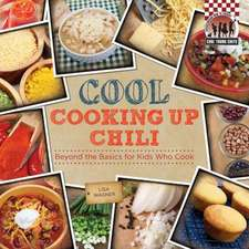 Cool Cooking Up Chili:  Beyond the Basics for Kids Who Cook