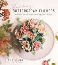 Stunning Buttercream Flowers: 25 Projects to Create Beautiful Flora, Cacti and Succulents