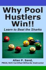 Why Pool Hustlers Win:  Learn to Beat the Sharks