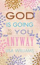 God Is Going to Use You Anyway