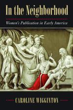 In the Neighborhood:  Women's Publication in Early America