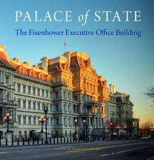 Palace of State: The Eisenhower Executive Office Building