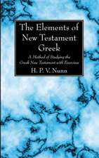 The Elements of New Testament Greek:  A Method of Studying the Greek New Testament with Exercises