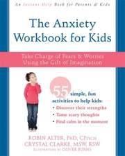 The Anxiety Workbook for Kids:  Take Charge of Fears and Worries Using the Gift of Imagination