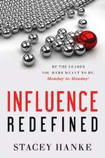 Influence Redefined: Be the Leader You Were Meant to Be, Monday to Monday