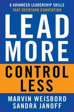 Lead More, Control Less: 8 Advanced Leadership Skills That Overturn Convention