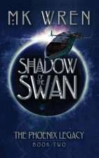 Shadow of the Swan:  Book Two of the Phoenix Legacy