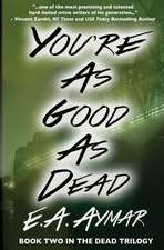 You're as Good as Dead:  Book 2 of the Dead Trilogy